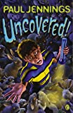 Jennings, Paul: Uncovered! : Weird, Weird, Stories
