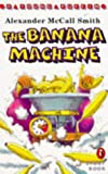 ALEXANDER MCCALL SMITH: The Banana Machine (Young Puffin Story Books)
