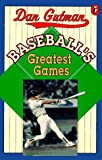 Gutman, Dan: Baseball's Greatest Games