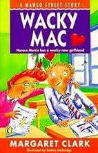 Wacky Mac / Margaret Clark ; illustrated by…