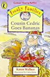 Wallace, Karen: Freaky Families - Cousin Cedric Goes (Colour Young Puffin)