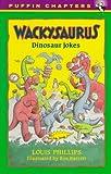 Phillips, Louis: Wackysaurus: Dinosaur Jokes (Puffin Chapters)
