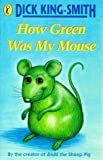 King-Smith, Dick: How Green Was My Mouse