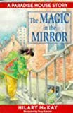 McKay, Hilary: The Magic in the Mirror (Paradise House stories)