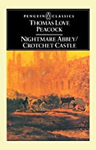 Nightmare Abbey & Crotchet Castle by Thomas…