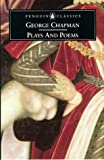 George Chapman: Plays and Poems (Penguin Classics: Penguin Dramatists)