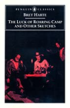 The Luck of Roaring Camp and Other Writings…