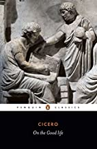 On the Good Life by Cicero