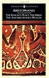 Aristophanes: The Knights; Peace; The Birds; The Assembly Women; Wealth (Penguin Classics)