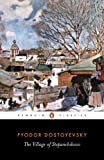 Dostoyevsky, Fyodor: The Village of Stepanchikovo: And its Inhabitants: From the Notes of an Unknown (Penguin Classics)