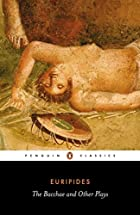The Bacchae and other plays by Euripides.