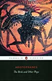 Aristophanes: The Birds and Other Plays: The Knight, Peace, Wealth, the Birds, the Assemblywomen