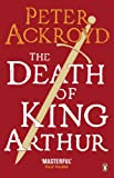 Ackroyd, Peter: Death of King Arthur: The Immortal Legend