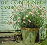 Stevens, David: The Contained Garden: The Complete Guide to Growing Outdoor Plants in Pots