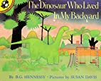 The Dinosaur Who Lived in My Backyard…