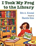 Eric A. Kimmel: I Took My Frog to the Library