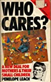 Leach, Penelope: Who Cares?: A New Deal for Mothers and Their Small Children