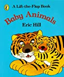 Hill, Eric: Baby Animals: A Lift-the-Flap Book (Spot books)
