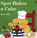 Hill, Eric: Spot Bakes a Cake