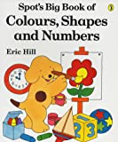 Hill, Eric: Spot's Big Book of Colours, Shapes and Numbers (Picture Puffin)