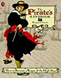 Lincoln, Margarette: The Pirate's Handbook: How to Become a Rogue of the High Seas