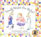 You'll Wake the Baby! by Catherine Jinks