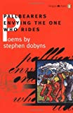 Dobyns, Stephen: Pallbearers Envying the One Who Rides (Poets, Penguin)