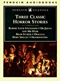 Bram Stoker: Three Classic Horror Stories: Dr. Jekyll and Mr. Hyde, Dracula & Frankenstein