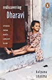 Sharma, Kalpana: Rediscovering Dharavi: Stories from Asia&#39;s Largest Slum