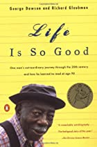 Life is So Good by George Dawson