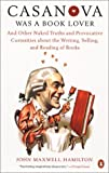 John Maxwell Hamilton: Casanova Was a Book Lover: And Other Naked Truths Provocative Curiosities abt Writing Selling Reading Books