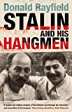 Rayfield, Donald: Stalin and His Hangmen: An Authoritative Portrait of a Tyrant and Those Who Served Him