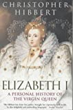 Hibbert, Christopher: Elizabeth I: A Personal History of the Virgin Queen