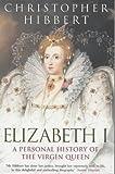 Hibbert, Christopher: Elizabeth I: A Personal History of the Virgin Queen