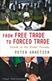 Peter Urmetzer: From Free Trade to Forced Trade: Canada in the Global Economy