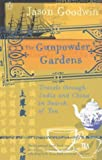 Goodwin, Jason: The Gunpowder Gardens: Travels Through India and China in Search of Tea