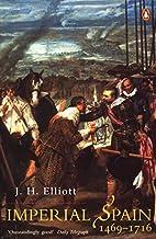 Imperial Spain 1469-1716 by J. H Elliott