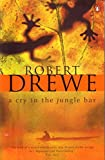 Drewe, Robert: A Cry in the Jungle Bar