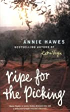 Ripe for the Picking by Annie Hawes