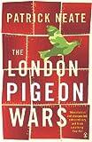 Neate, Patrick: The London Pigeon Wars