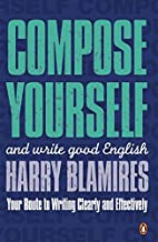 Compose Yourself: And Write Good English by…