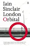 Sinclair, Iain: London Orbital: A Walk Around the M25