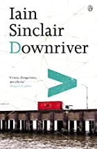 Downriver by Iain Sinclair