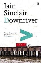 Downriver by Iain Sinclair