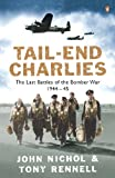 Rennell, Tony: Tail End Charlies : The Last Battles of the Bomber War 1944 - 45