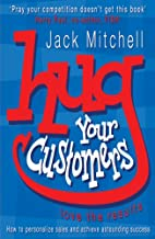 Hug Your Customers: Love the Results by Jack…