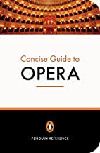 The Penguin Concise Guide to Opera by Amanda…