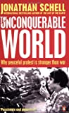 Schell, Jonathan: The Unconquerable World: Power, Nonviolence and the Will of the People