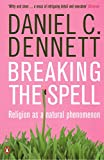 Dennett, Daniel C.: Breaking the Spell : Religion as a Natural Phenomenon