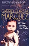 Garcia Marquez, Gabriel: Living to Tell the Tale